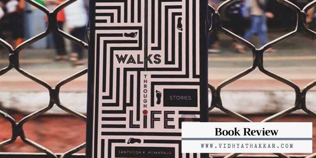 Read more about the article Walks Through Life: Stories by Santhosh Komaraju – Book Review