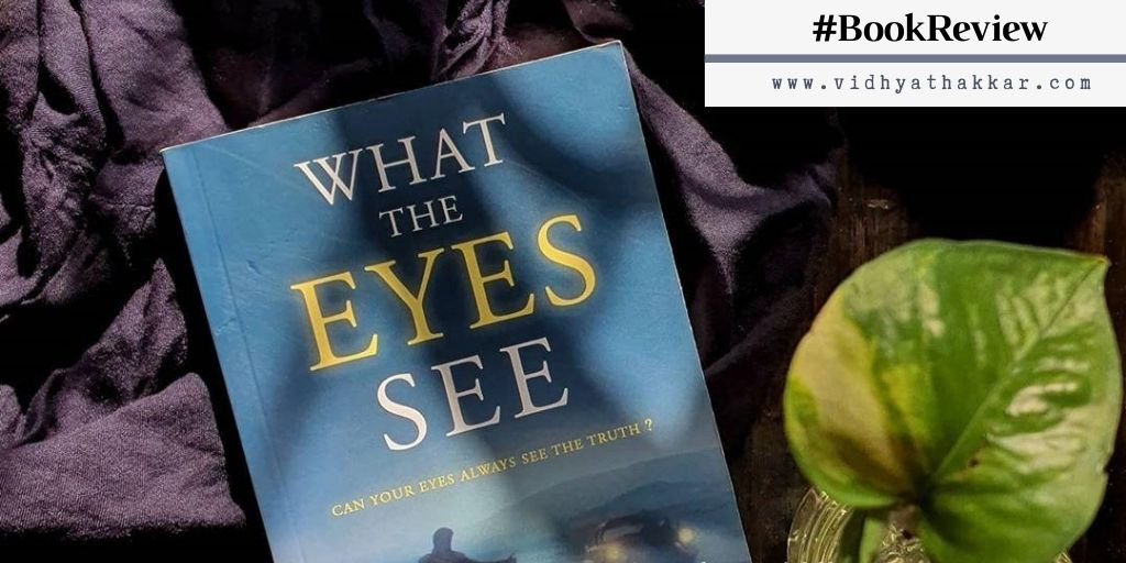 Read more about the article Book Review of What The Eyes See by Nitya Ravi