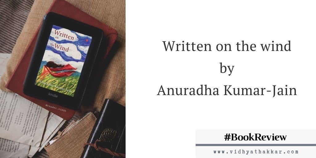 Written on the wind by Anuradha Kumar-Jain – Book Review